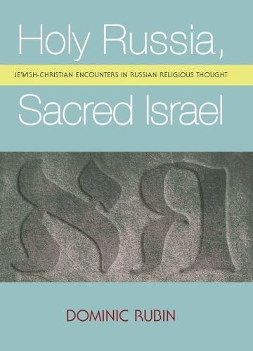 Holy Russia, Sacred Israel: Jewish-Christian Encounters in Russian Religious Thought (Hardback)