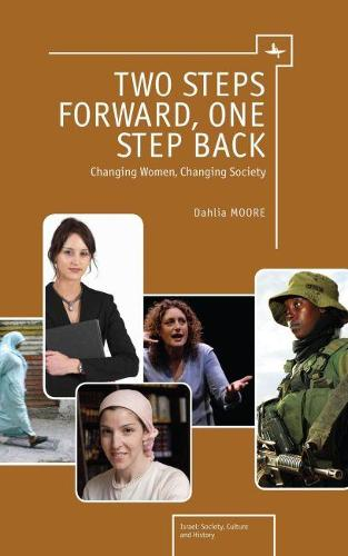 Two Steps Forward, One Step Back: Changing Women, Changing Society - Israel: Society, Culture, and History (Hardback)