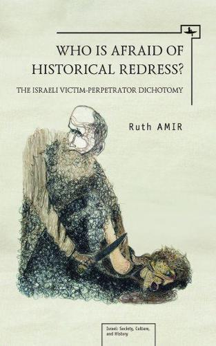 Who is Afraid of Historical Redress?: The Israeli Victim / Perpetrator Dichotomy (Hardback)