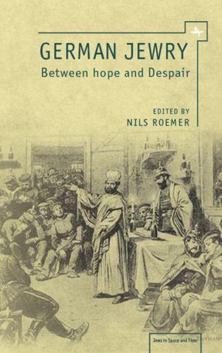 German Jewry between Hope and Despair: 1871-1933 (Hardback)