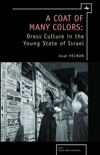 A Coat of Many Colors: Dress Culture in the Young State of Israel (Hardback)