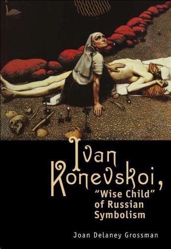 Ivan Konevskoi: Wise Child of Russian Symbolism (Hardback)