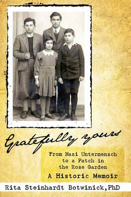 Gratefully Yours, from Nazi Untermensch to a Patch in the Rose Garden (Paperback)
