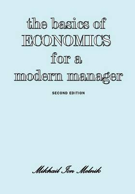 The Basics of Economics for a Modern Manager Second Edition (Paperback)