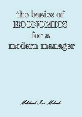 The Basics of Economics for a Modern Manager (Paperback)