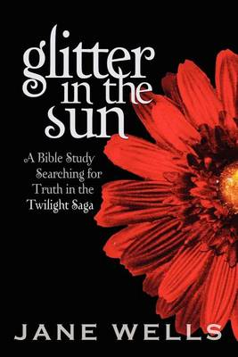 Glitter in the Sun: A Bible Study Searching for Truth in the Twilight Saga (Paperback)