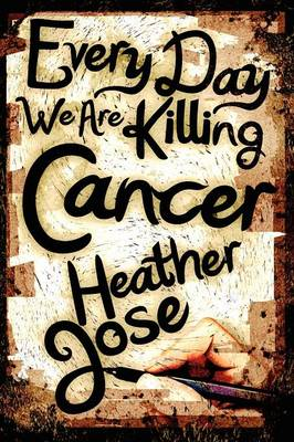 Every Day We Are Killing Cancer (Paperback)