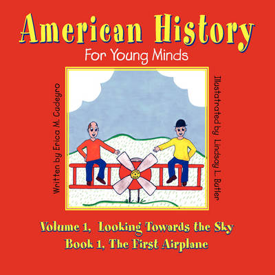 American History for Young Minds - Volume 1, Looking Towards the Sky, Book 1, the First Airplane (Paperback)