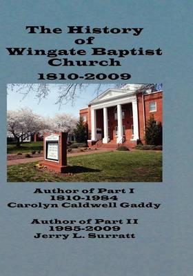 The History of Wingate Baptist Church 1810-2009 (Hardback)