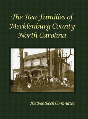 The Rea Families of Mecklenburg County North Carolina (Hardback)