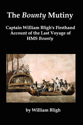 The Bounty Mutiny: Captain William Bligh's Firsthand Account of the Last Voyage of HMS Bounty (Paperback)
