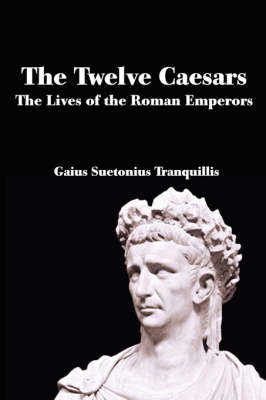 The Twelve Caesars: The Lives of the Roman Emperors (Paperback)