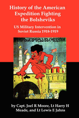 History of the American Expedition Fighting the Bolsheviks: Us Military Intervention in Soviet Russia 1918-1919 (Paperback)