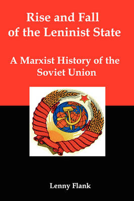 Rise and Fall of the Leninist State; A Marxist History of the Soviet Union (Paperback)