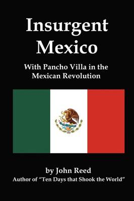 Insurgent Mexico; With Pancho Villa in the Mexican Revolution (Paperback)
