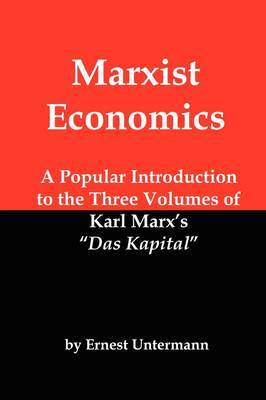Marxist Economics: A Popular Introduction to the Three Volumes of Karl Marx's Das Kapital (Paperback)