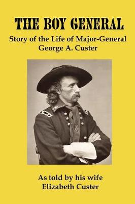 The Boy General: Story of the Life of Major-General George a Custer (Paperback)