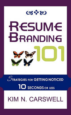 Resume Branding 101: Strategies for Getting Noticed in 10 Seconds or Less (Paperback)