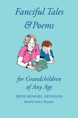 Fanciful Tales & Poems: For Grandchildren of Any Age (Paperback)