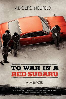 To War in A Red Subaru: A MEMOIR. A Volunteer's Chronicle of the Yom Kippur War Between Stories and Dreams (Paperback)