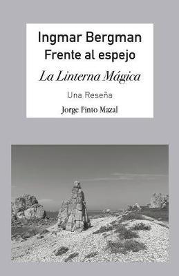 Ingmar Bergman; Frente Al Espejo,: La Linterna M gica. Una Rese a (Paperback)