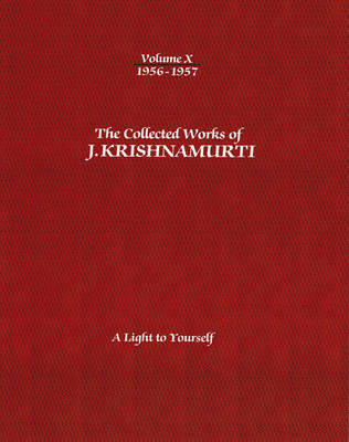 The Collected Works of J.Krishnamurti - Volume X 1956-1957: A Light to Yourself (Paperback)