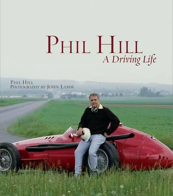 Phil Hill: A Driving Life (Hardback)