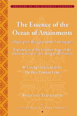 The Essence of the Ocean of Attainments - Explanation of the Creation Stage of the Glorious Secret Union, King of All Tantras By Losang Chokyi (Hardback)