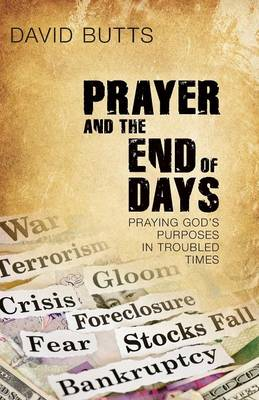 Prayer and the End of Days: Praying God's Purposes in Troubled Times (Paperback)