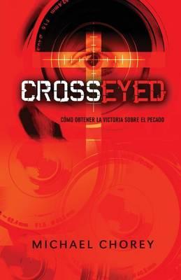 Cross-Eyed Como Obtener La Victoria Sobre El Pecado (Paperback)