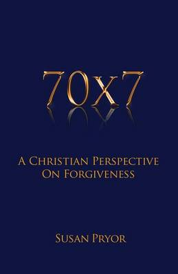 70 X 7 a Christian Perspective on Forgiveness (Paperback)