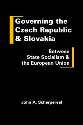 Governing the Czech Republic and Slovakia: Between State Socialism and the European Union (Hardback)
