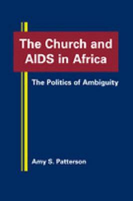 The Church and AIDS in Africa: The Politics of Ambiguity (Hardback)