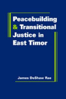Peacebuilding and Transitional Justice in East Timor (Hardback)