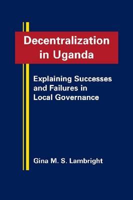 Decentralization in Uganda: Explaining Successes and Failures in Local Government (Hardback)