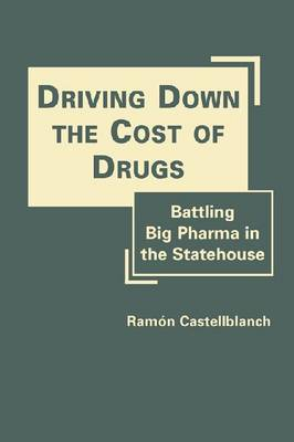 Driving Down the Cost of Drugs: Battling Big Pharma in the Statehouse (Hardback)