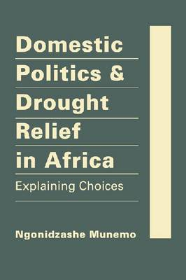 Domestic Politics and Drought Relief in Africa: Explaining Choices (Hardback)