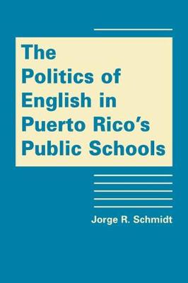 Politics of English in Puerto Rico's Public Schools (Hardback)