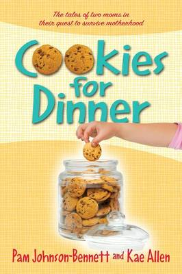 Cookies for Dinner: The Tales of Two Moms in Their Quest to Survive Motherhood (Paperback)