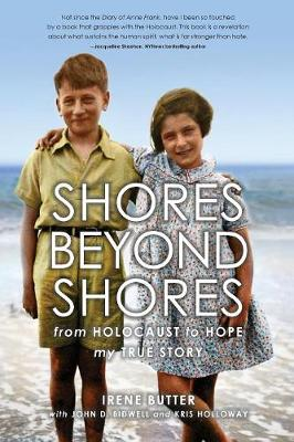 Shores Beyond Shores: From Holocaust to Hope: My True Story (Paperback)