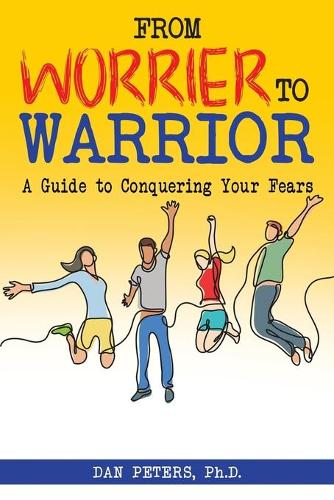 From Worrier to Warrior: A Guide to Conquering Your Fears (Paperback)