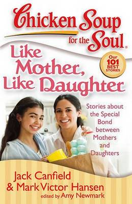 Like Mother, Like Daughter: Stories about the Special Bond Between Mothers and Daughters - Chicken Soup for the Soul (Paperback)