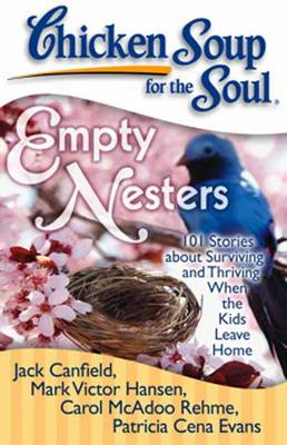 Chicken Soup for the Soul: Empty Nesters: 101 Stories About Surviving and Thriving When the Kids Leave Home (Paperback)