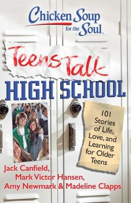 Chicken Soup for the Soul: Teens Talk High School: 101 Stories of Life, Love, and Learning for Older Teens (Paperback)