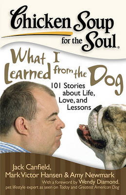 Chicken Soup for the Soul: What I Learned from the Dog: 101 Stories About Life, Love, and Lessons (Paperback)