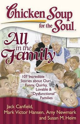 """Chicken Soup for the Soul: All in the Family: 101 Incredible Stories about Our Funny, Quirky, Lovable & """"Dysfunctional"""" Families - Chicken Soup for the Soul (Paperback)"""