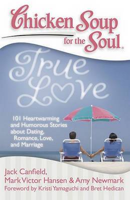 Chicken Soup for the Soul: True Love: 101 Heartwarming and Humorous Stories About Dating, Romance, Love, and M (Paperback)
