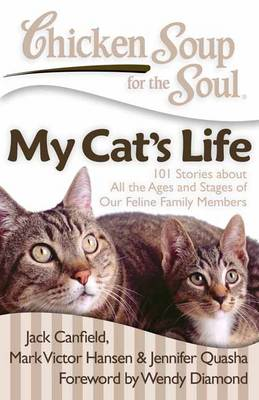 Chicken Soup for the Soul: My Cat's Life: 101 Stories about All the Ages and Stages of Our Feline Family Members - Chicken Soup for the Soul (Paperback)