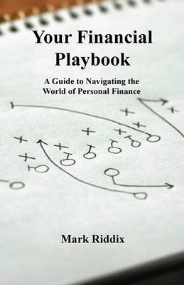 Your Financial Playbook: A Guide to Navigating the World of Personal Finance (Paperback)