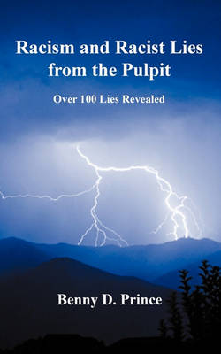 Racism and Racist Lies from the Pulpit Over 100 Lies Revealed (Paperback)